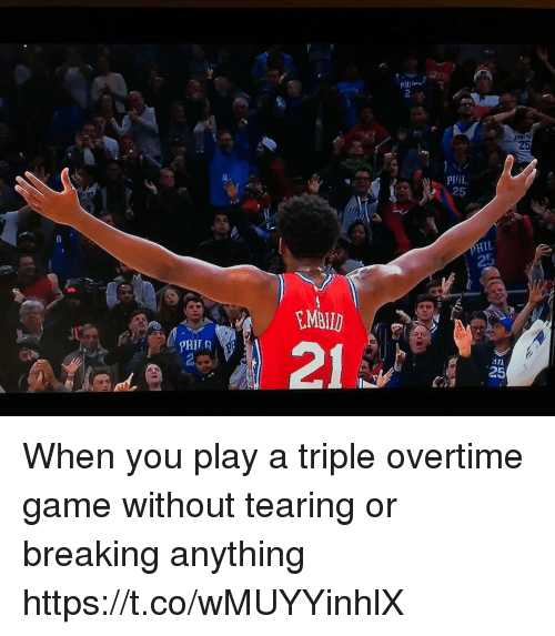 Sports, Game, and Play: PH  PHIL  25  IL  tMau  MID  PHI  25 When you play a triple overtime game without tearing or breaking anything https://t.co/wMUYYinhlX