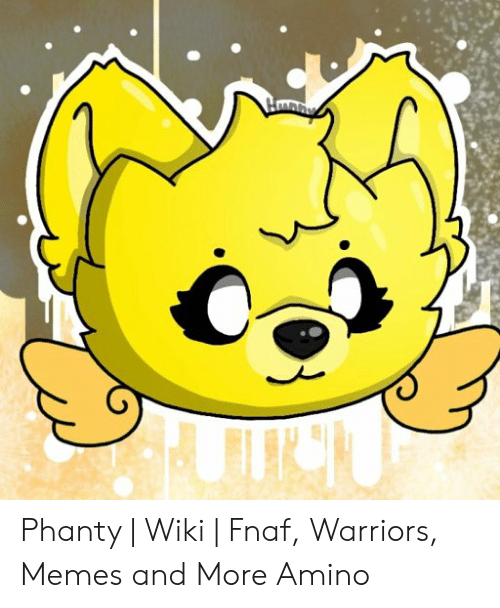 Phanty | Wiki | Fnaf Warriors Memes and More Amino | Meme on