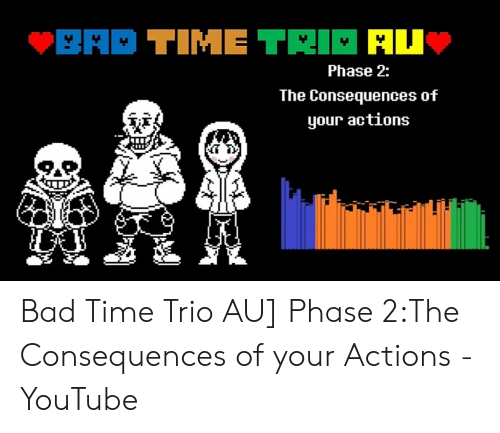 Phase 2 the Consequences of Your Actions Bad Time Trio AU
