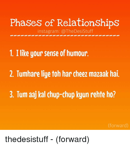 Instagram, Memes, and Relationships: Phases of Relationships  instagram: TheDesi Stuff  1. I like your sense of humour  2. Tumhare liye toh har cheez mazaak hai.  3. Tum aaj kal chup-chup kyun rehte ho?  (forward) thedesistuff - (forward)