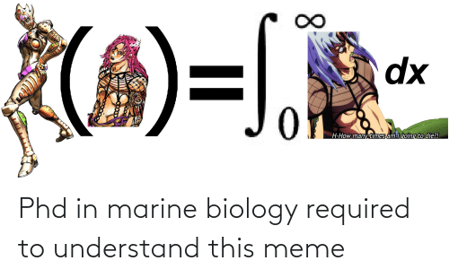 Meme, Biology, and Phd: Phd in marine biology required to understand this meme