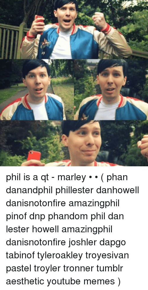 Phil Is A Qt Marley Phan Danandphil Phillester Danhowell
