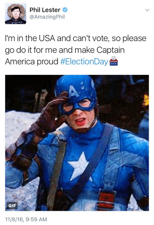 America, Gif, and Proud: Phil Lester  @AmazingPhil  I'm in the USA and can't vote, so please  go do it for me and make Captain  America proud #ElectionDay   GIF  11/8/16, 9:59 AM