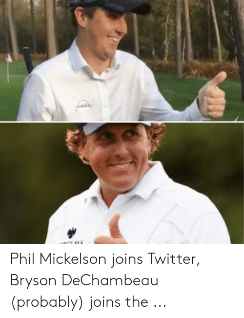Twitter, Phil Mickelson, and Probably: Phil Mickelson joins Twitter, Bryson DeChambeau (probably) joins the ...