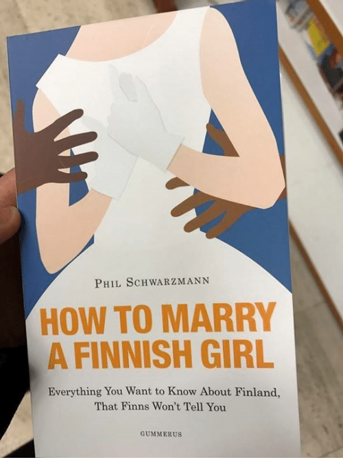 How to Marry a Finnish Girl - Everything You Want to Know about Finland, that Finns Wont Tell You