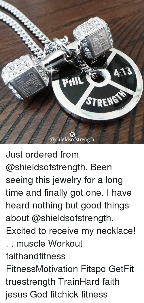 God, Jesus, and Memes: PHIL  STREN  ashieldsofstrength Just ordered from @shieldsofstrength. Been seeing this jewelry for a long time and finally got one. I have heard nothing but good things about @shieldsofstrength. Excited to receive my necklace! . . muscle Workout faithandfitness FitnessMotivation Fitspo GetFit truestrength TrainHard faith jesus God fitchick fitness