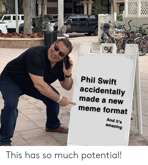 Meme, Amazing, and Swift: Phil Swift  accidentally  made a neW  meme format  And it's  amazing This has so much potential!
