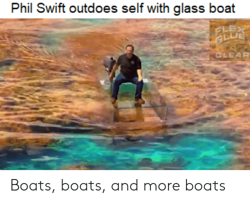Phil Swift Outdoes Self With Glass Boat ELEX CLEAR Boats