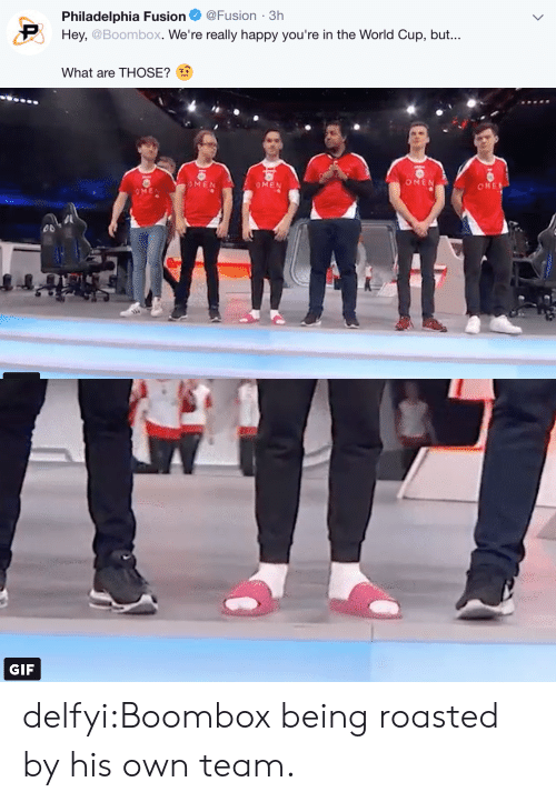 Gif, Tumblr, and What Are Those: Philadelphia Fusion@Fusion-3h  Hey, @Boombox. We're really happy you're in the World Cup, but...  What are THOSE?   OMEN  うMEN   GIF delfyi:Boombox being roasted by his own team.