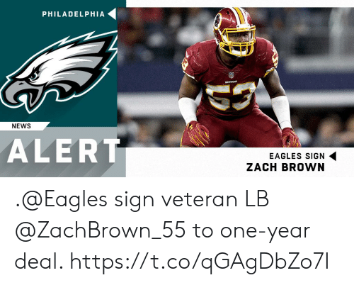 Philadelphia Eagles, Memes, and News: PHILADELPHIA  NEWS  ALERT  EAGLES SIGN  ZACH BROWN .@Eagles sign veteran LB @ZachBrown_55 to one-year deal. https://t.co/qGAgDbZo7I