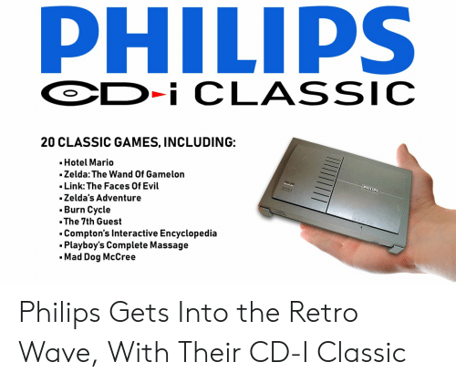 Massage, Mario, and Games: PHILIPS  D-i CLASSIC  20 CLASSIC GAMES, INCLUDING:  Hotel Mario  Zelda: The Wand Of Gamelon  Link: The Faces Of Evil  Zelda's Adventure  Burn Cycle  The 7th Guest  .Compton's Interactive Encyclopedia  Playboy's Complete Massage  -Mad Dog McCree  PHILIPS Philips Gets Into the Retro Wave, With Their CD-I Classic