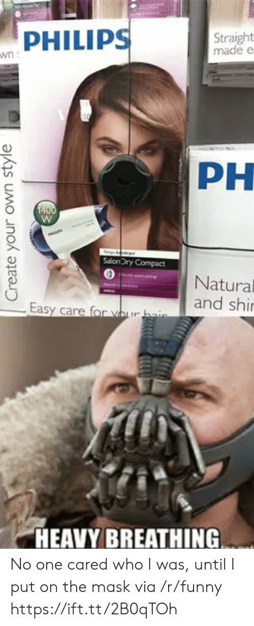 Funny, The Mask, and Mask: PHILIPS  Straight  made e  PH  SalonDry Compact  Natural  and shi  HEAVY BREATHING No one cared who I was, until I put on the mask via /r/funny https://ift.tt/2B0qTOh