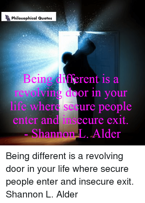 Philosophical Quotes Being Different Is A Revolving Door In Your E