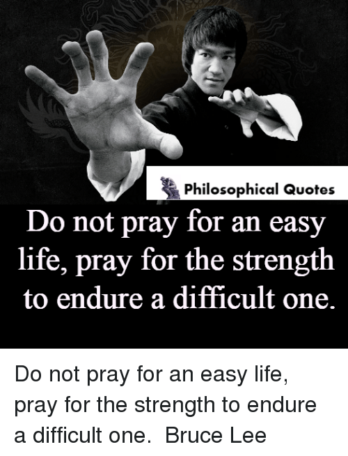 Philosophical Quotes Do Not Pray For An Easy Life Pray For The