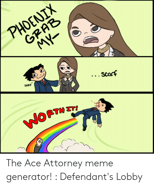 Phoenix Grab Scarf The Ace Attorney Meme Generator Defendant S
