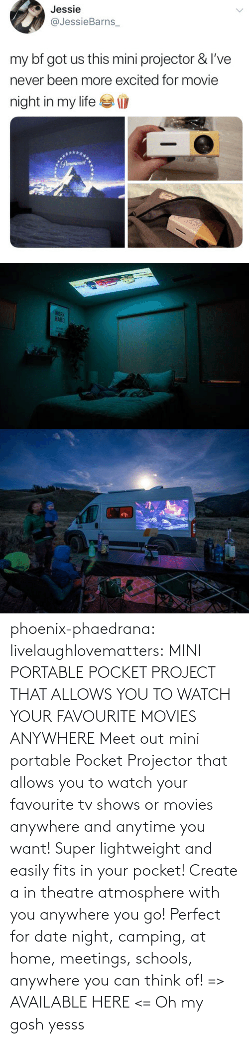 Movies, Tumblr, and TV Shows: phoenix-phaedrana: livelaughlovematters:  MINI PORTABLE POCKET PROJECT THAT ALLOWS YOU TO WATCH YOUR FAVOURITE MOVIES ANYWHERE Meet out mini portable Pocket Projector that allows you to watch your favourite tv shows or movies anywhere and anytime you want! Super lightweight and easily fits in your pocket! Create a in theatre atmosphere with you anywhere you go! Perfect for date night, camping, at home, meetings, schools, anywhere you can think of! => AVAILABLE HERE <=  Oh my gosh yesss