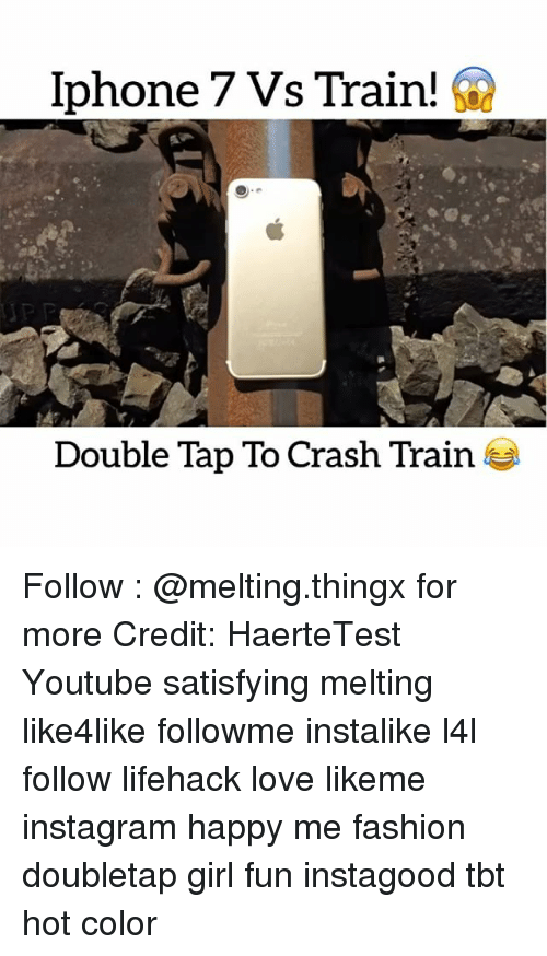 Fashion, Instagram, and Memes: phone  7 Vs Train!  Double Tap To Crash Train Follow : @melting.thingx for more Credit: HaerteTest Youtube satisfying melting like4like followme instalike l4l follow lifehack love likeme instagram happy me fashion doubletap girl fun instagood tbt hot color