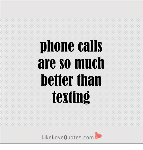 Phone Calls Are So Much Better Tharn Texting LikeLoveQuotescom Unique Phone Call Quotes