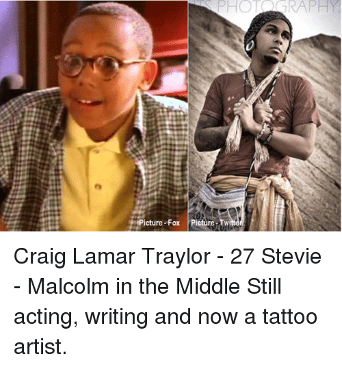 Malcolm in the Middle, Memes, and Craig: PHOT RAPH  ig  icture-Fox Picture-Twi Craig Lamar Traylor - 27 Stevie - Malcolm in the Middle Still acting, writing and now a tattoo artist.