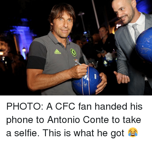 Phone, Selfie, and Soccer: PHOTO: A CFC fan handed his phone to Antonio Conte to take a selfie. This is what he got 😂