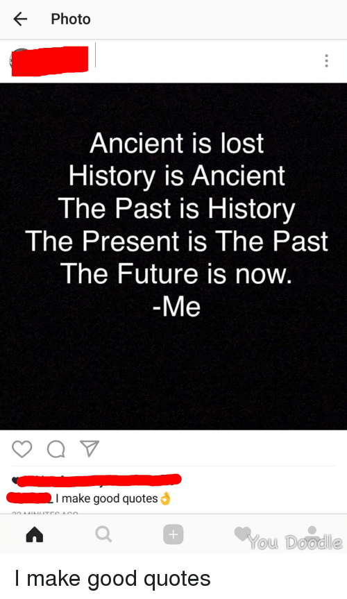 Photo Ancient IS Lost History Is Ancient The Past Is History The New The Future Is Now Quote