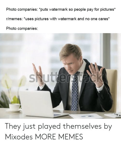 """Dank, Memes, and Target: Photo companies: """"puts watermark so people pay for pictures*  r/memes: *uses pictures with watermark and no one cares*  Photo companies:  shuttersteck They just played themselves by Mixodes MORE MEMES"""
