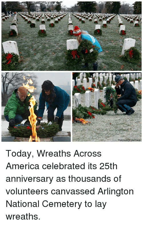 Lay's, Memes, and Celebrated: Photo Credits APIAlex Brandon Today, Wreaths Across America celebrated its 25th anniversary as thousands of volunteers canvassed Arlington National Cemetery to lay wreaths.