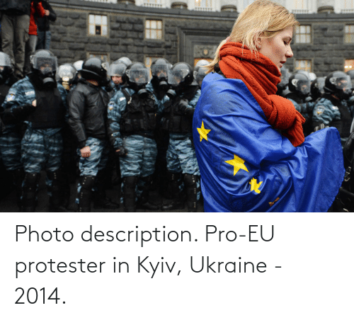 Ukraine, Pro, and Photo: Photo description. Pro-EU protester in Kyiv, Ukraine - 2014.