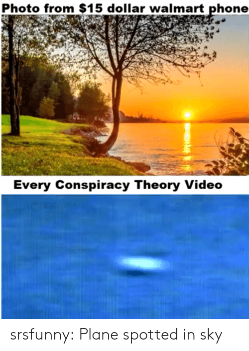 Phone, Tumblr, and Walmart: Photo from $15 dollar walmart phone  Every Conspiracy Theory Video srsfunny:  Plane spotted in sky