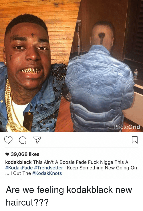 Photo Grid 39068 Likes Kodakblack This Aint A Boosie Fade Fuck