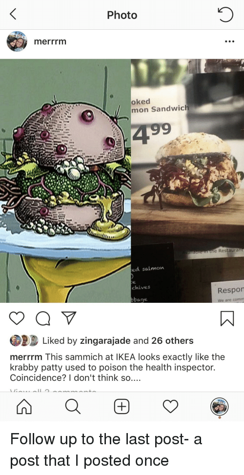Ikea, SpongeBob, and Salmon: Photo  merrrm  oked  mon Sandwich  e Restauran  ed salmon  chives  Respor  bage  are comm  Liked by zingarajade and 26 others  merrrm This sammich at IKEA looks exactly like the  krabby patty used to poison the health inspector.  Coincidence? I don't think so....