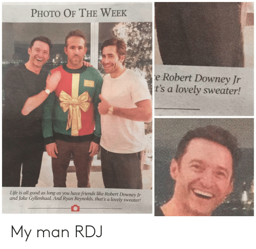 Friends, Jake Gyllenhaal, and Life: PHOTO OF THE WEEK  e Robert Downey Jr  t's a lovely sweater!  Life is all good as long as you have friends like Robert Downey Jr  and Jake Gyllenhaal. And Ryan Reynolds, that's a lovely sweater! My man RDJ
