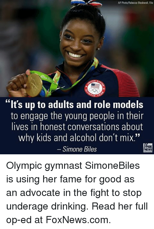 "Drinking, Memes, and Alcohol: PhotoAebecca Blackwell, File  ""It's up to adults and role models  to engage the young people in their  lives in honest conversations about  why kids and alcohol don't mix.""  Simone Biles Olympic gymnast SimoneBiles is using her fame for good as an advocate in the fight to stop underage drinking. Read her full op-ed at FoxNews.com."