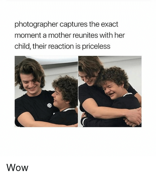 Wow, Girl Memes, and Her: photographer captures the exact  moment a mother reunites with her  child, their reaction is priceless Wow