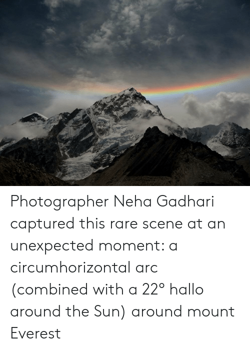 Everest, Sun, and Arc: Photographer Neha Gadhari captured this rare scene at an unexpected moment: a circumhorizontal arc (combined with a 22° hallo around the Sun) around mount Everest