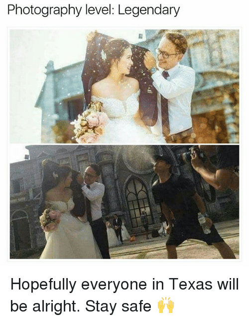 Memes, Photography, and Texas: Photography level: Legendary Hopefully everyone in Texas will be alright. Stay safe 🙌