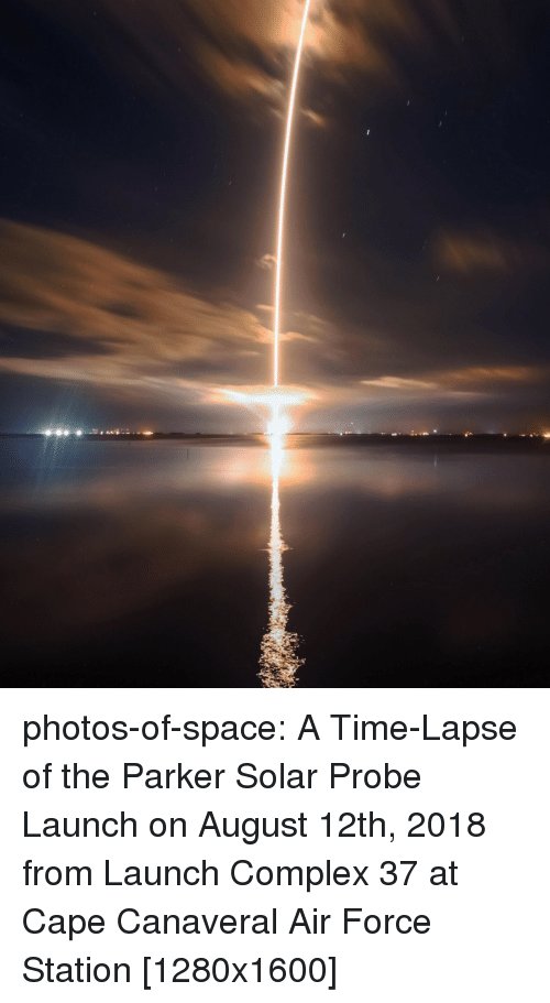 Complex, Tumblr, and Air Force: photos-of-space:  A Time-Lapse of the Parker Solar Probe Launch on August 12th, 2018 from Launch Complex 37 at Cape Canaveral Air Force Station [1280x1600]