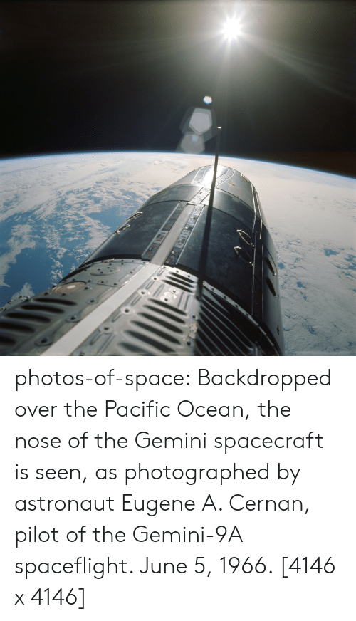 Tumblr, Blog, and Gemini: photos-of-space:  Backdropped over the Pacific Ocean, the nose of the Gemini spacecraft is seen, as photographed by astronaut Eugene A. Cernan, pilot of the Gemini-9A spaceflight. June 5, 1966. [4146 x 4146]