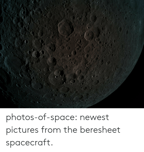 Tumblr, Blog, and Pictures: photos-of-space:  newest pictures from the beresheet spacecraft.