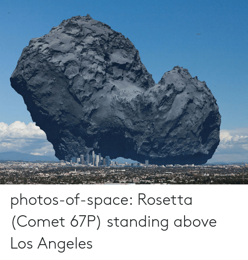 Tumblr, Blog, and Los Angeles: photos-of-space:  Rosetta (Comet 67P) standing above Los Angeles