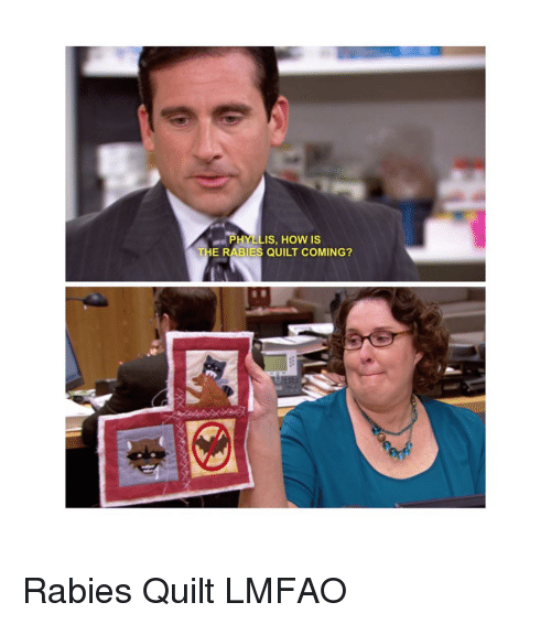 Phyllis How Is The Rabies Quilt Coming Rabies Quilt Lmfao Meme On