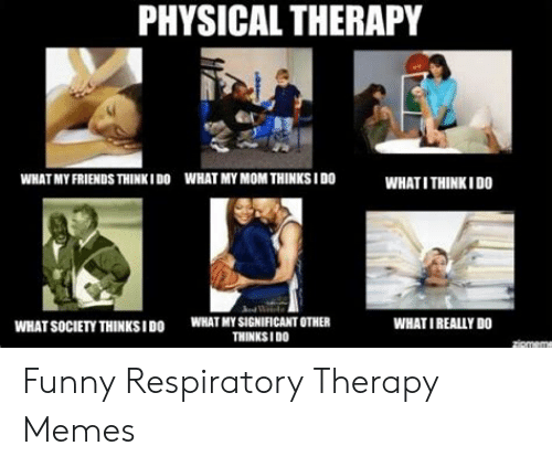 Physical Therapy What My Mom Thinks I Do What My Friends Thinkido