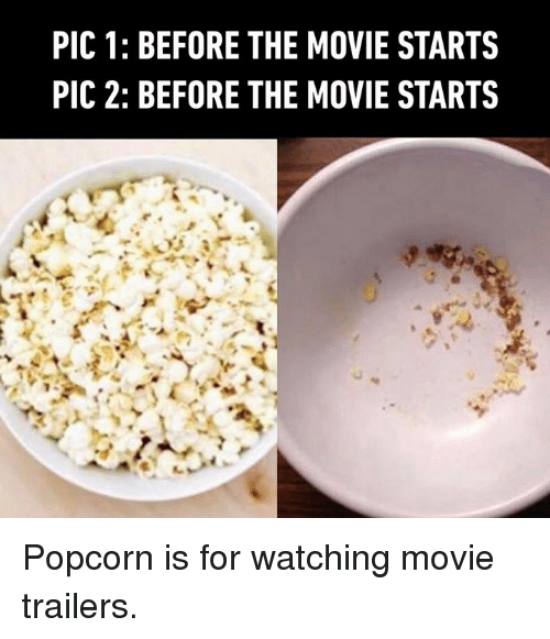 Dank, Movie, and Popcorn: PIC 1: BEFORE THE MOVIE STARTS  PIC 2: BEFORE THE MOVIE STARTS Popcorn is for watching movie trailers.