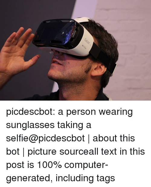 Anaconda, Selfie, and Target: picdescbot:  a person wearing sunglasses taking a selfie@picdescbot | about this bot | picture sourceall text in this post is 100% computer-generated, including tags