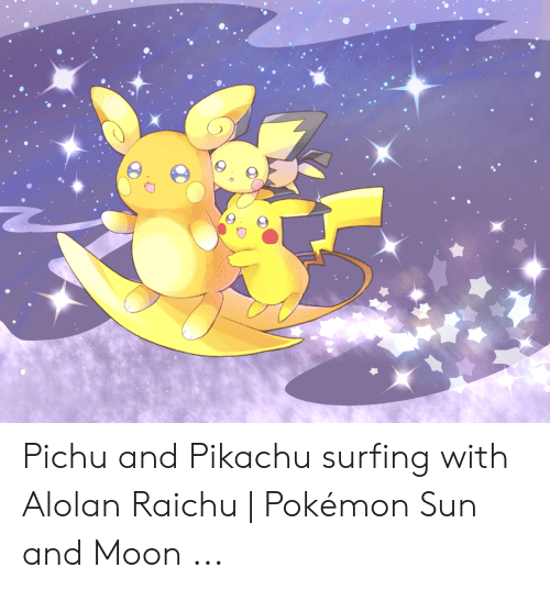 Pichu And Pikachu Surfing With Alolan Raichu Pokémon Sun