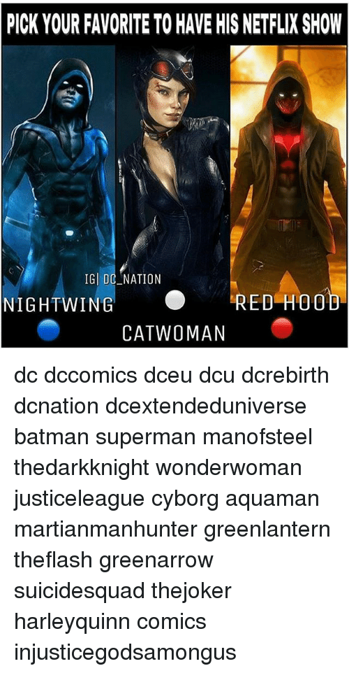 Batman, Memes, and Netflix: PICK YOUR FAVORITE TO HAVE HIS NETFLIX SHOW  IG DC_NATION  NIGHTWING RED-HOOD  CATWOMAN dc dccomics dceu dcu dcrebirth dcnation dcextendeduniverse batman superman manofsteel thedarkknight wonderwoman justiceleague cyborg aquaman martianmanhunter greenlantern theflash greenarrow suicidesquad thejoker harleyquinn comics injusticegodsamongus