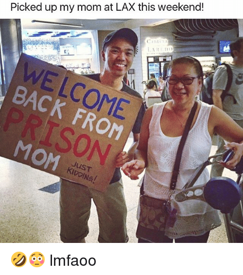 Girl Memes, Mom, and Back: Picked up my mom at LAX this weekend!  WE LCOME  BACK FROM  SON  MOM  JusT  S! 🤣😳 lmfaoo