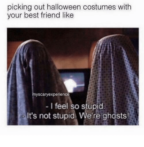 best friend halloween and memes picking out halloween costumes with your best friend like i feel so stupid itu0027s not stupid weu0027re
