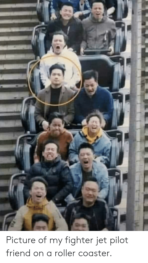 Jet, Friend, and Roller Coaster: Picture of my fighter jet pilot friend on a roller coaster.