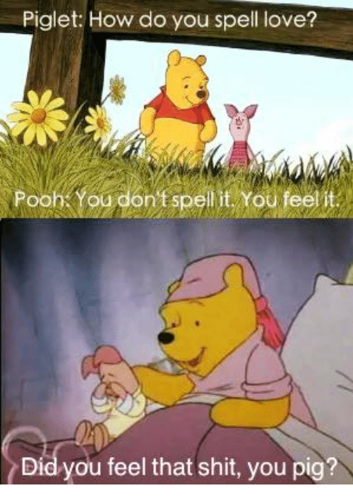 piglet how do you spell love pooh youdonef spel it 18531451 ✅ 25 best memes about spell love spell love memes,Pooh And Piglet Meme